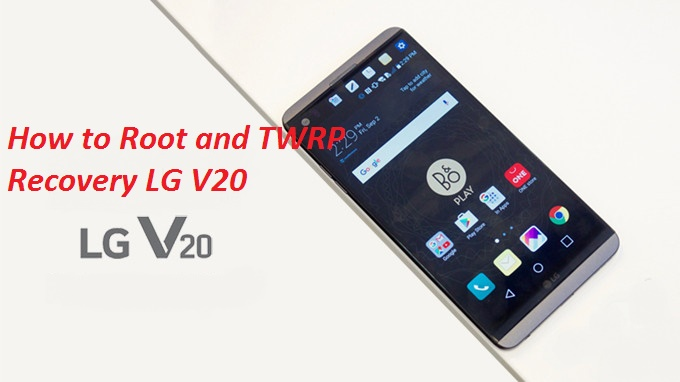 How to Install TWRP Recovery and Root LG V20