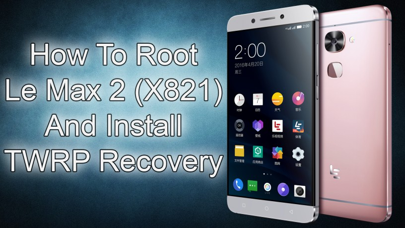 How to Install TWRP Recovery and Root LeEco Le Max 2