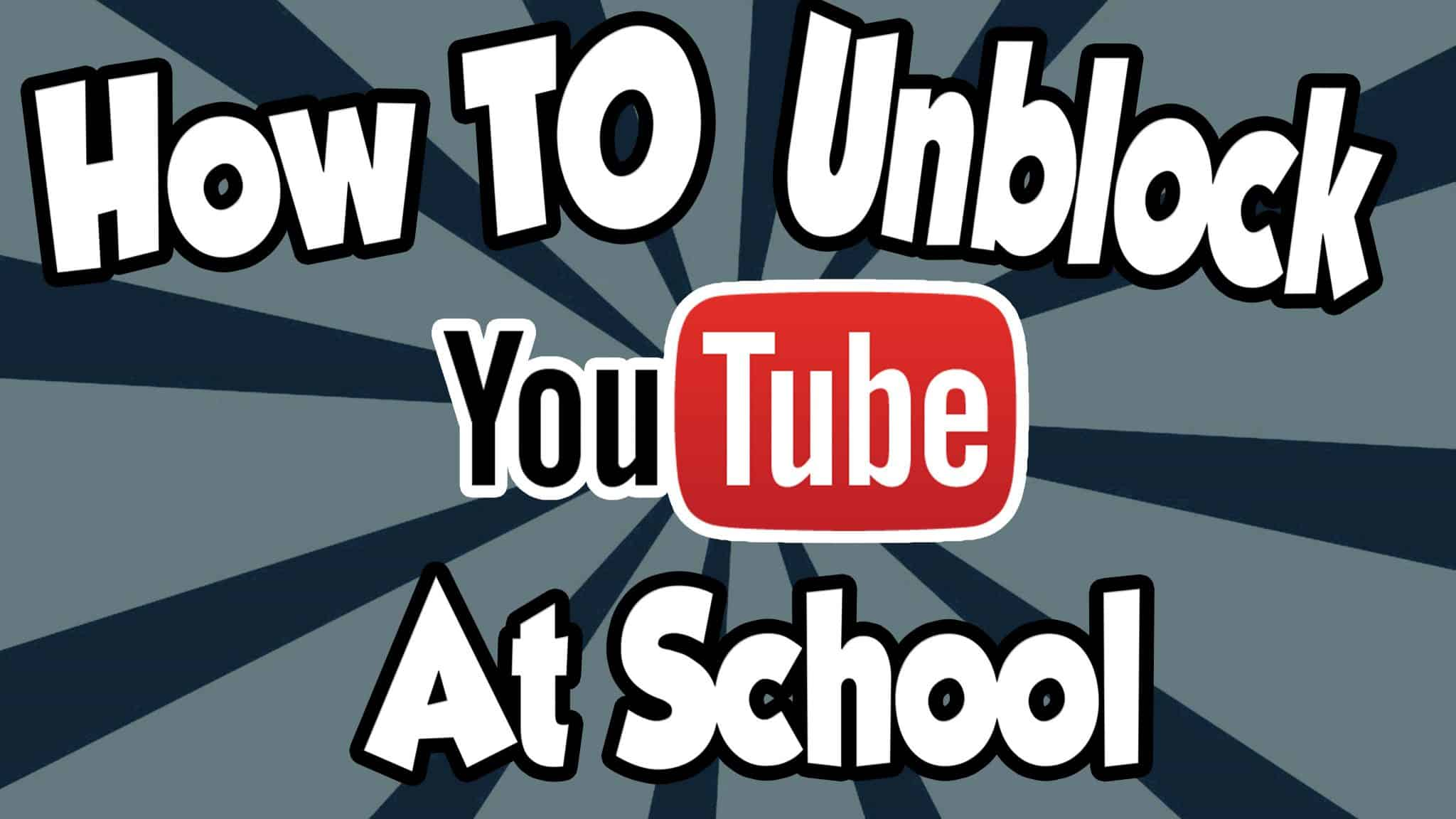 How to Unblock YouTube at School & Work