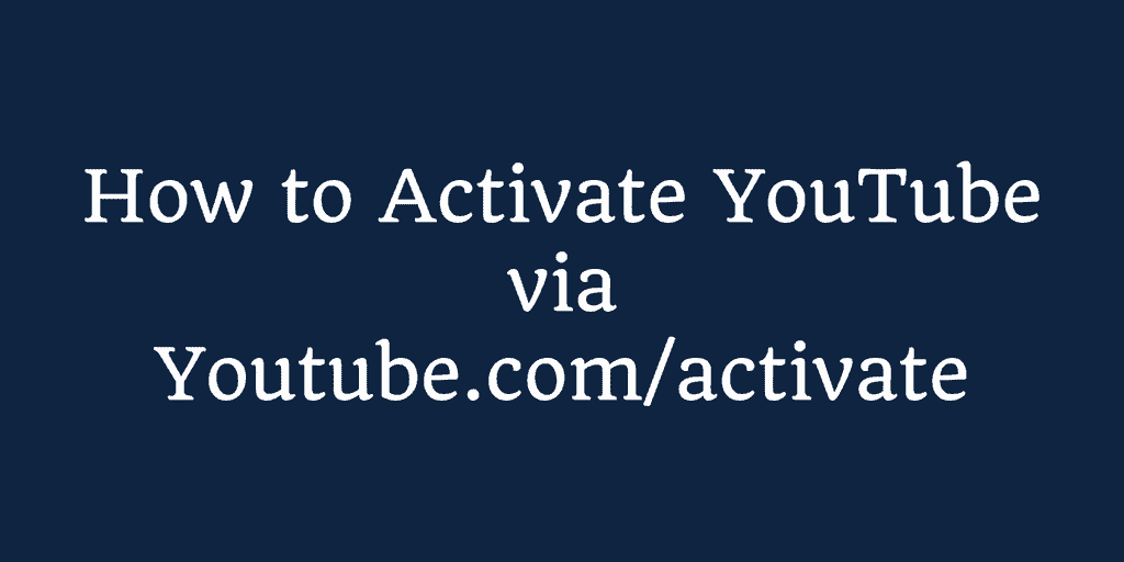 YouTube.com/activate – How to Activate YouTube Online