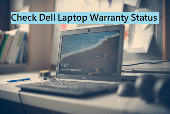 Dell Warranty Check – How to Check Dell laptop Warranty Status